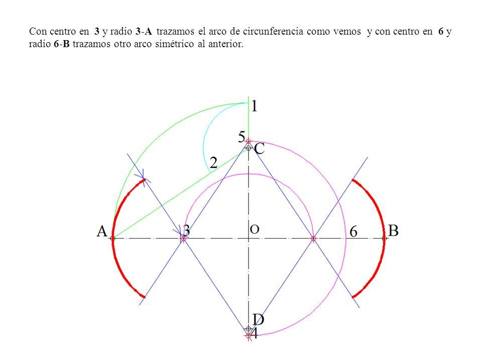 Con centro en 3 y radio 3-A trazamos el arco de circunferencia como vemos y con centro en 6 y radio 6-B trazamos otro arco simétrico al anterior.