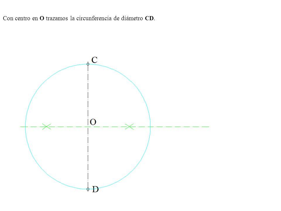 Con centro en O trazamos la circunferencia de diámetro CD.