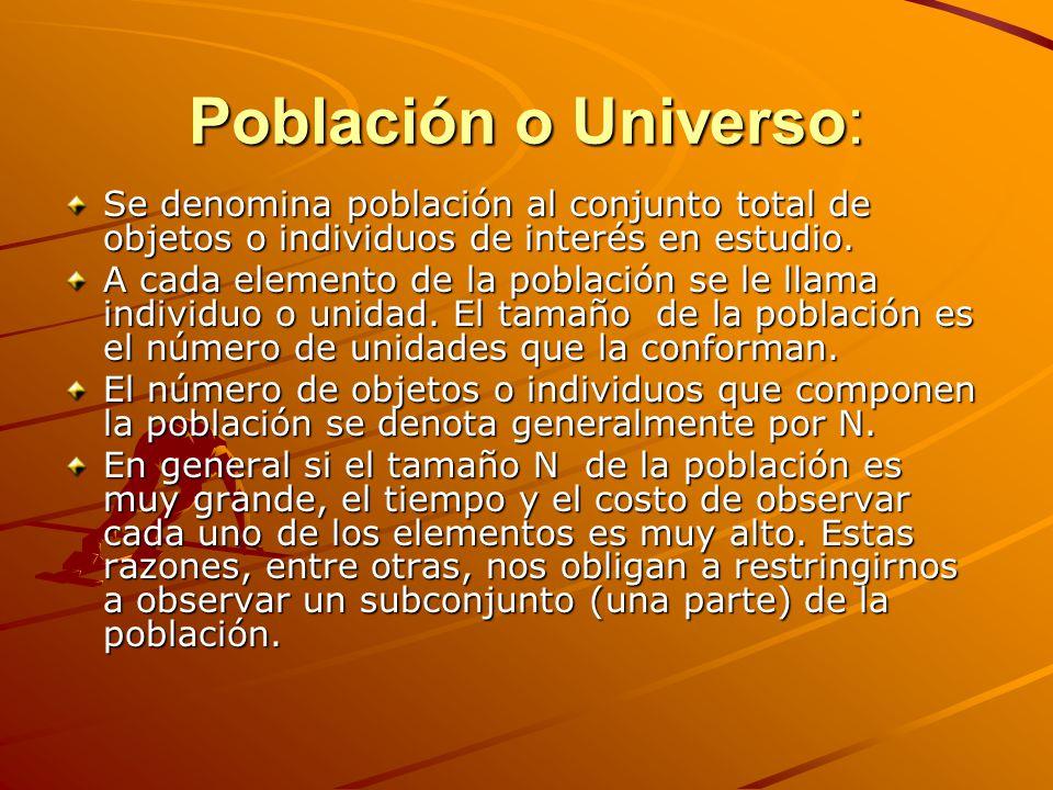 Población o Universo: Se denomina población al conjunto total de objetos o individuos de interés en estudio.