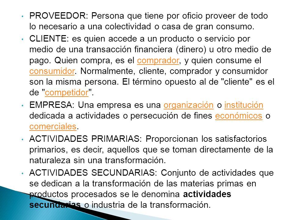 PROVEEDOR: Persona que tiene por oficio proveer de todo lo necesario a una colectividad o casa de gran consumo.