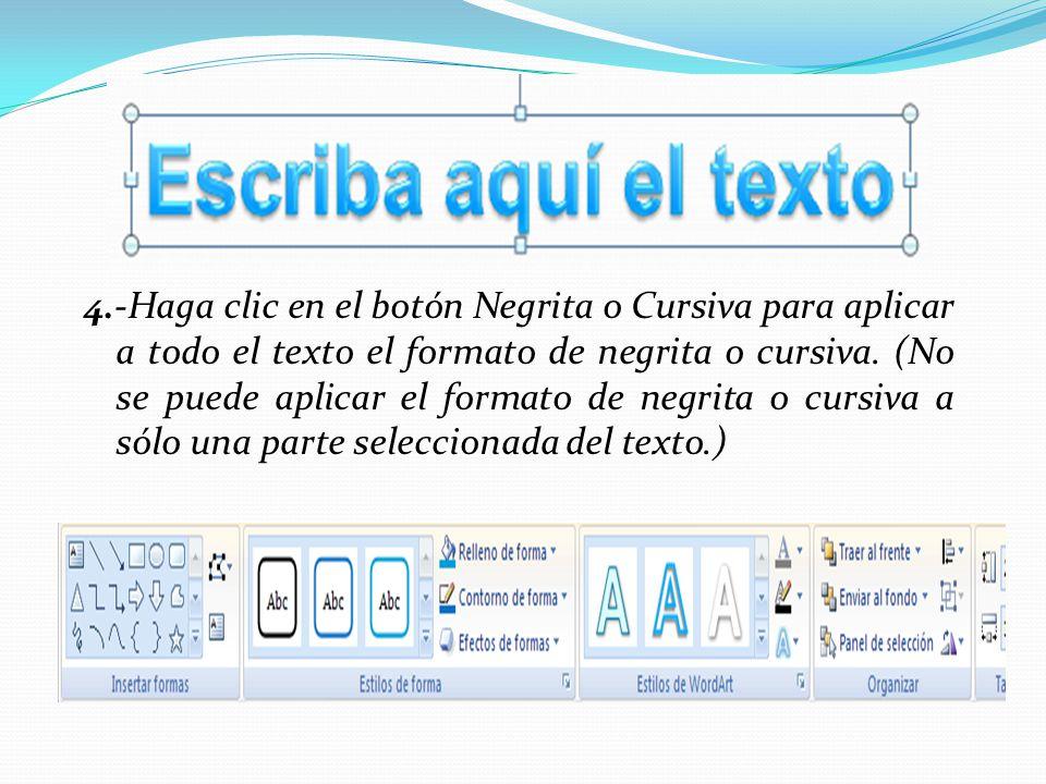 4.-Haga clic en el botón Negrita o Cursiva para aplicar a todo el texto el formato de negrita o cursiva.