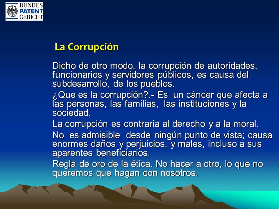 La Corrupción Dicho de otro modo, la corrupción de autoridades, funcionarios y servidores públicos, es causa del subdesarrollo, de los pueblos.