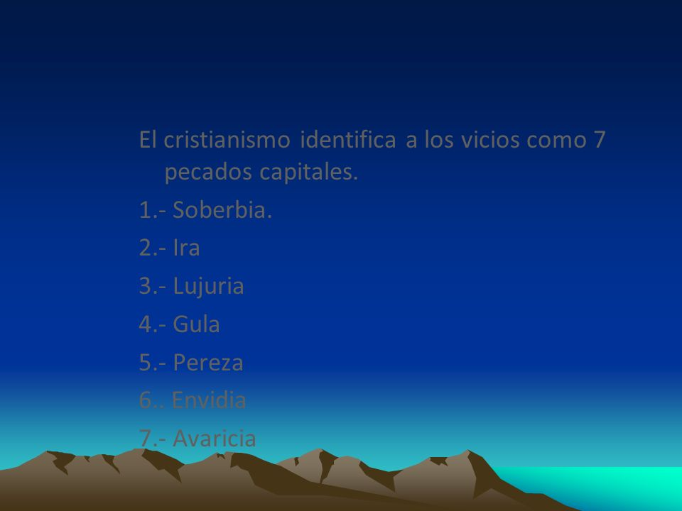 El cristianismo identifica a los vicios como 7 pecados capitales. 1