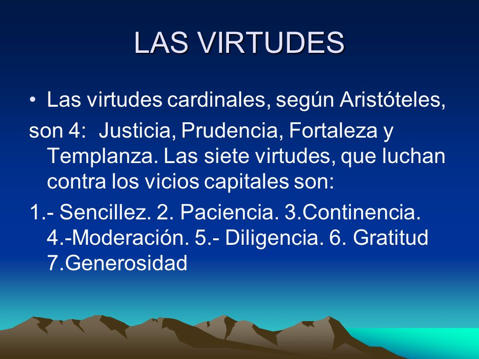LAS VIRTUDES Las virtudes cardinales, según Aristóteles,