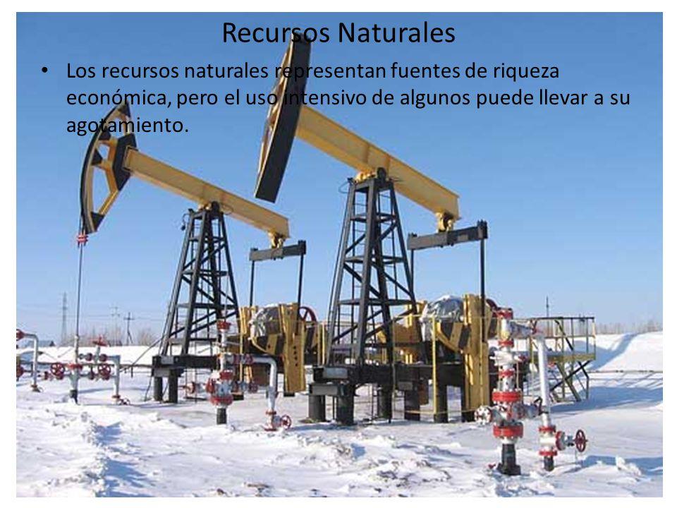 Recursos Naturales Los recursos naturales representan fuentes de riqueza económica, pero el uso intensivo de algunos puede llevar a su agotamiento.