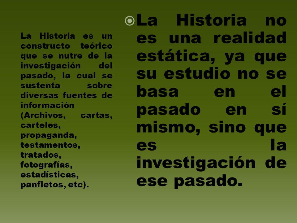La Historia no es una realidad estática, ya que su estudio no se basa en el pasado en sí mismo, sino que es la investigación de ese pasado.