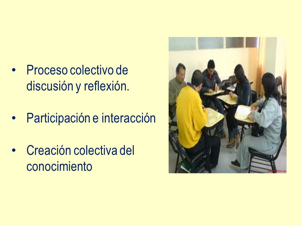Proceso colectivo de discusión y reflexión.