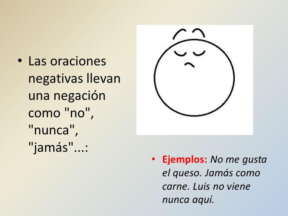 Las oraciones negativas llevan una negación como no , nunca , jamás ...: