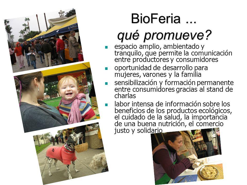 BioFeria ... qué promueve espacio amplio, ambientado y tranquilo, que permite la comunicación entre productores y consumidores.