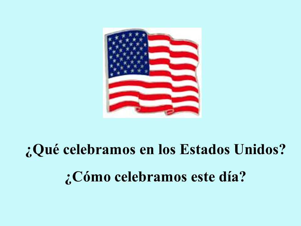 ¿Qué celebramos en los Estados Unidos ¿Cómo celebramos este día