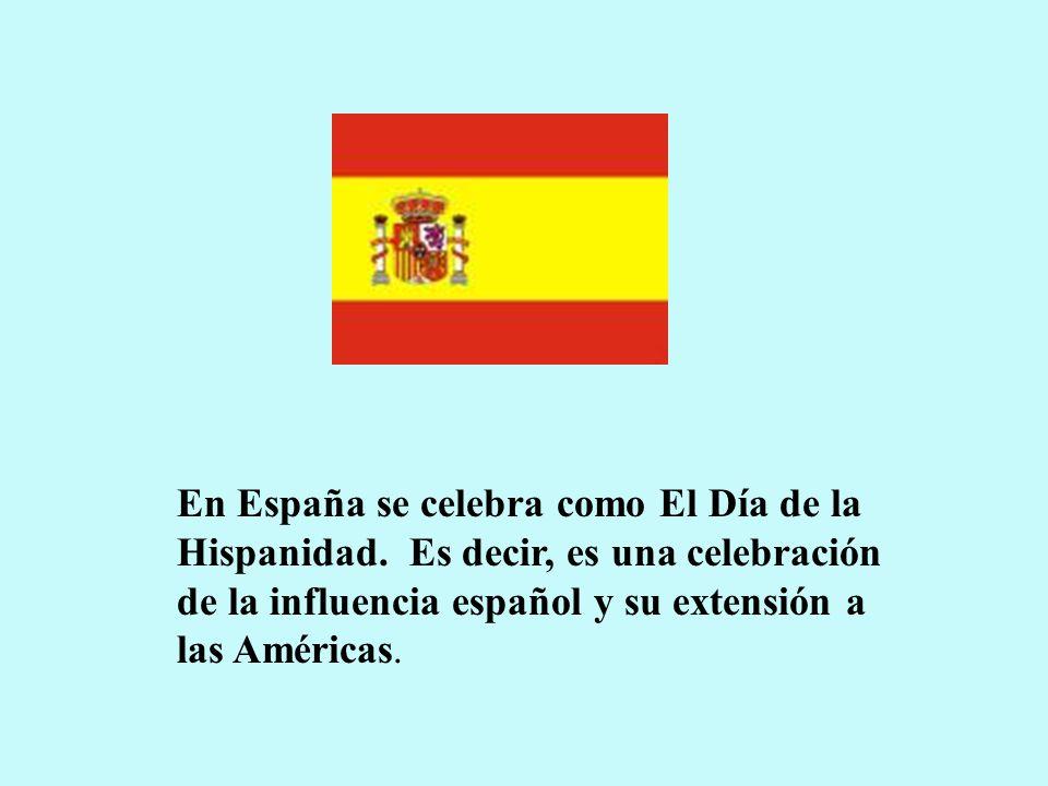 En España se celebra como El Día de la Hispanidad