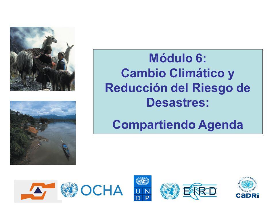 Módulo 6: Cambio Climático y Reducción del Riesgo de Desastres: