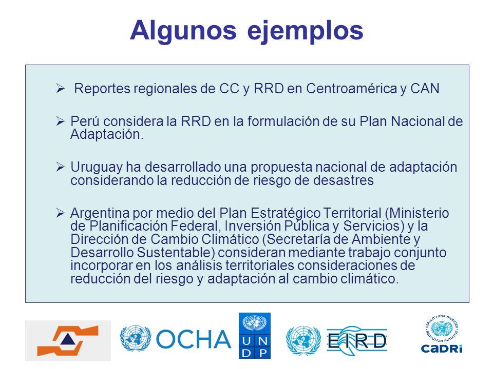 Algunos ejemplos Reportes regionales de CC y RRD en Centroamérica y CAN. Perú considera la RRD en la formulación de su Plan Nacional de Adaptación.