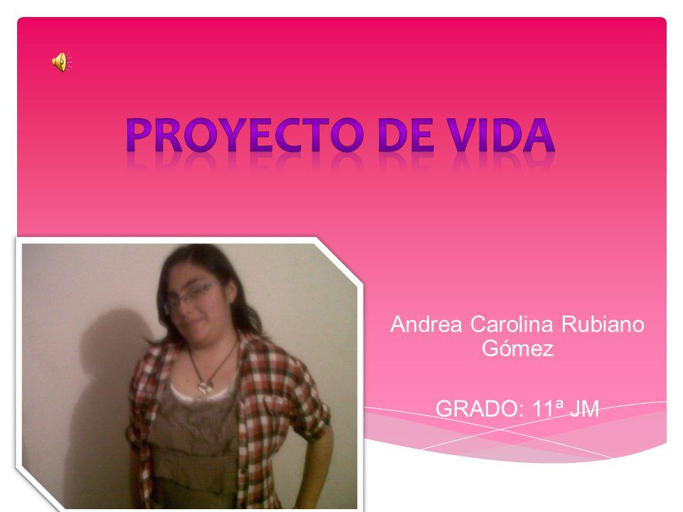 Andrea Carolina Rubiano Gómez GRADO: 11ª JM