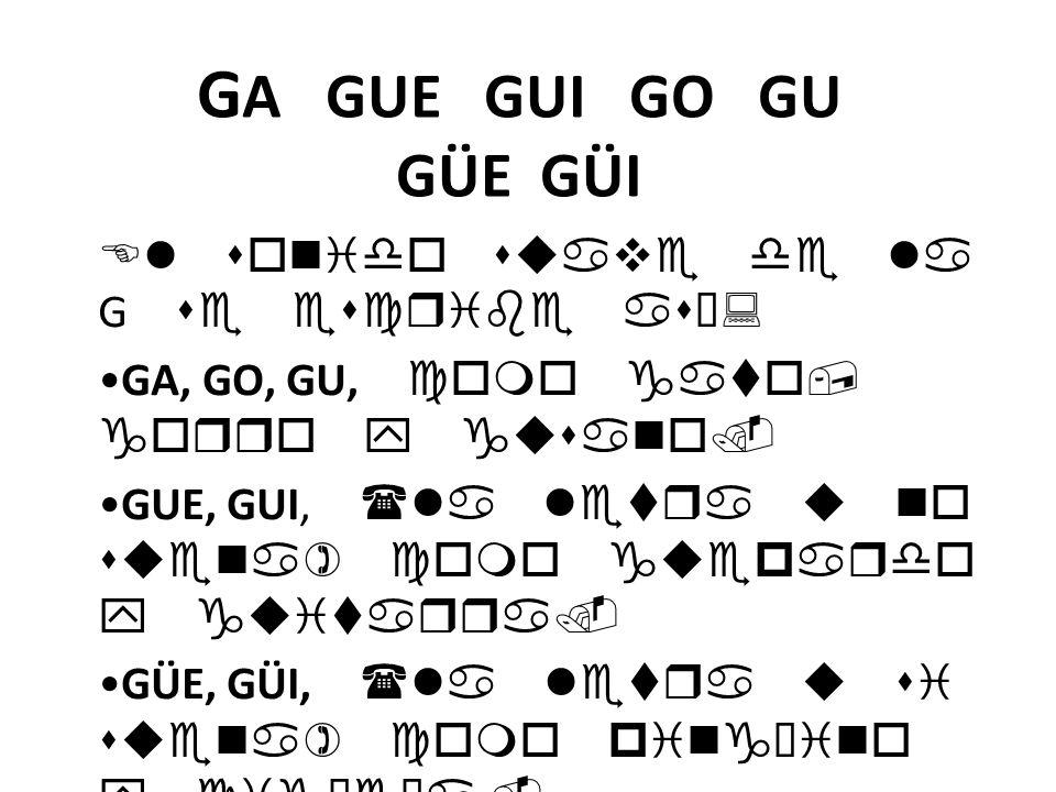 Ga Gue Gui Go Gu Güe Güi El Sonido Suave De La G Se Escribe