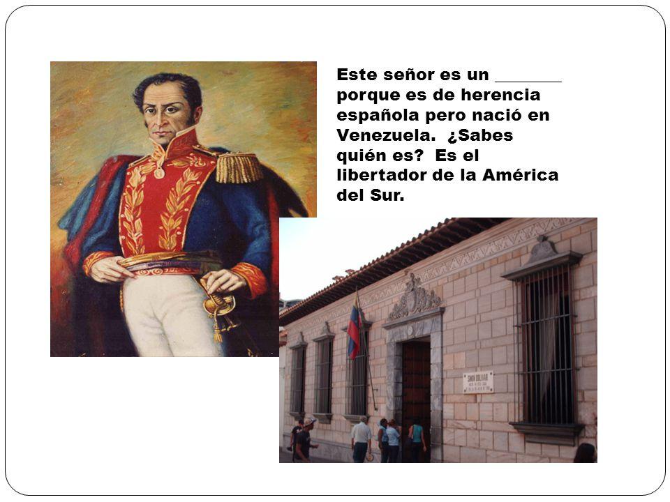 Este señor es un ________ porque es de herencia española pero nació en Venezuela.