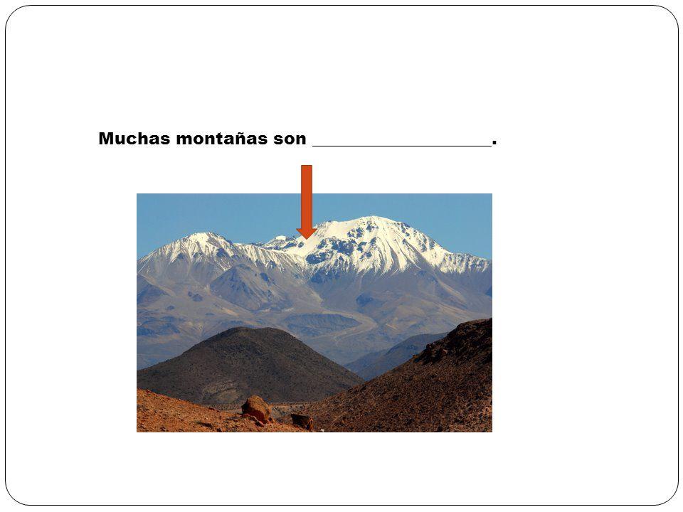 Muchas montañas son _____________________.