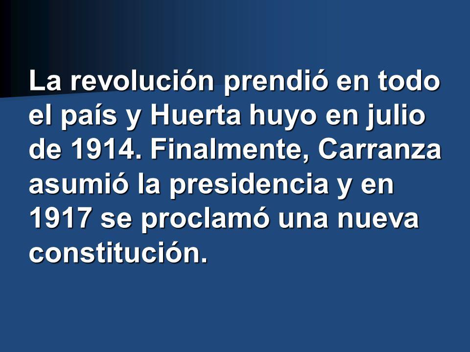 La revolución prendió en todo el país y Huerta huyo en julio de 1914