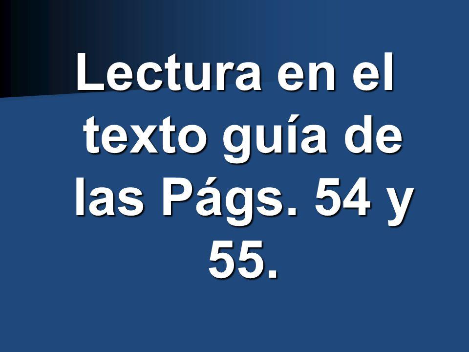 Lectura en el texto guía de las Págs. 54 y 55.