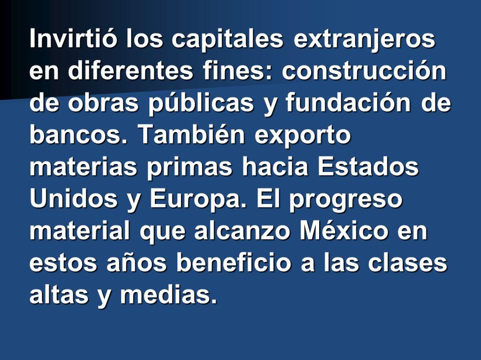 Invirtió los capitales extranjeros en diferentes fines: construcción de obras públicas y fundación de bancos.