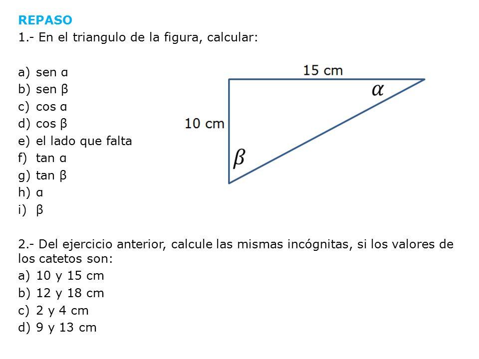 REPASO 1.- En el triangulo de la figura, calcular: sen α. sen β. cos α. cos β. el lado que falta.