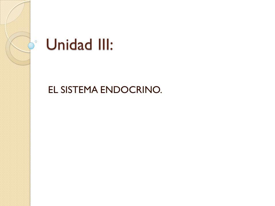 Unidad III: EL SISTEMA ENDOCRINO.