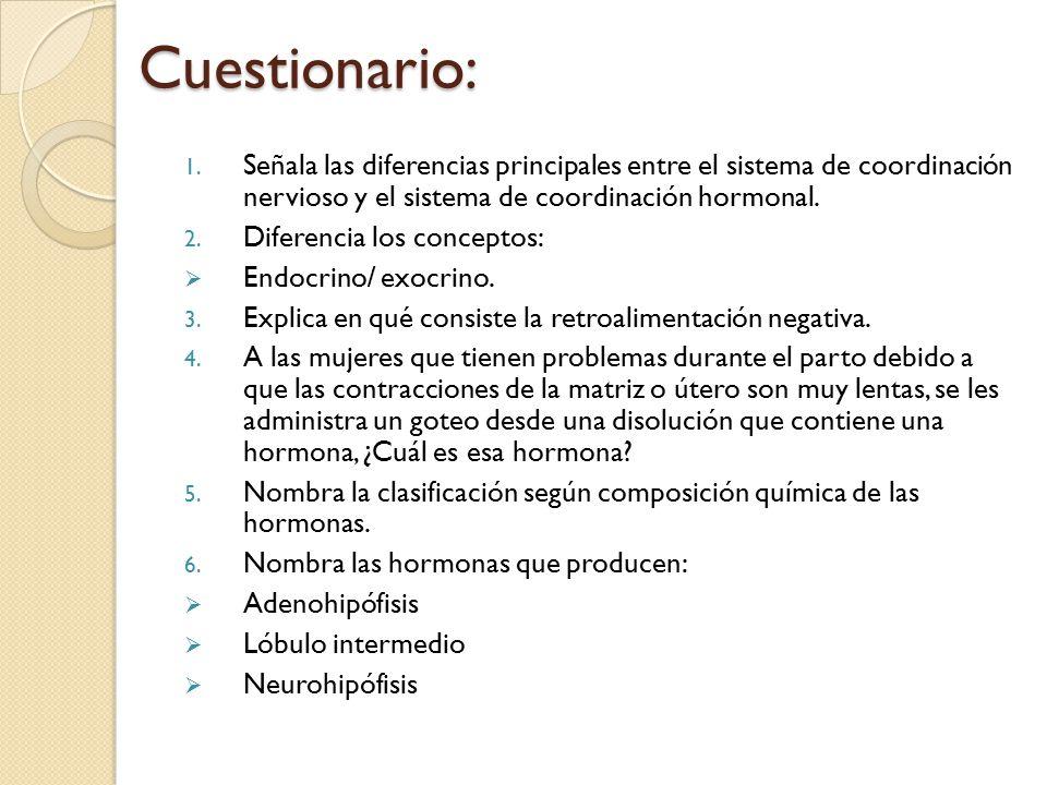 Cuestionario: Señala las diferencias principales entre el sistema de coordinación nervioso y el sistema de coordinación hormonal.