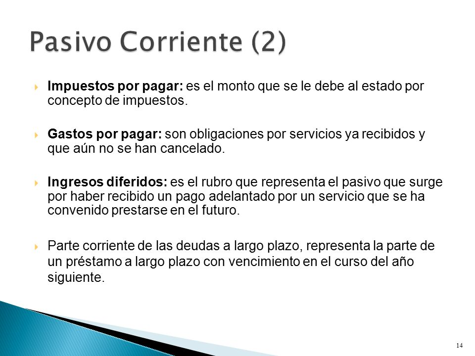 Pasivo Corriente (2) Impuestos por pagar: es el monto que se le debe al estado por concepto de impuestos.