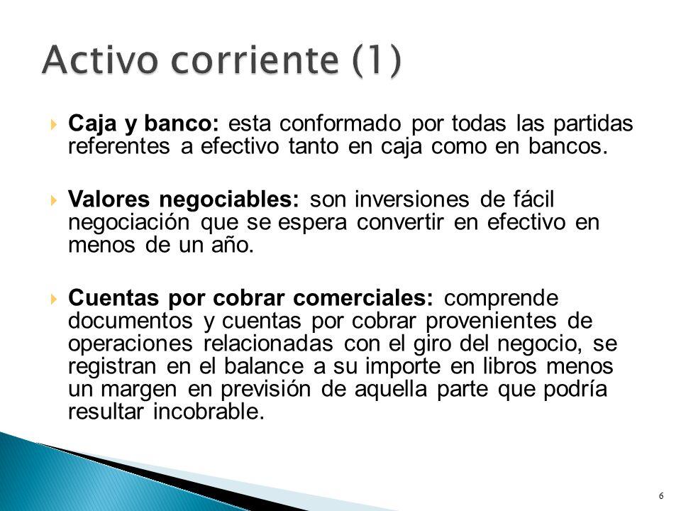 Activo corriente (1) Caja y banco: esta conformado por todas las partidas referentes a efectivo tanto en caja como en bancos.