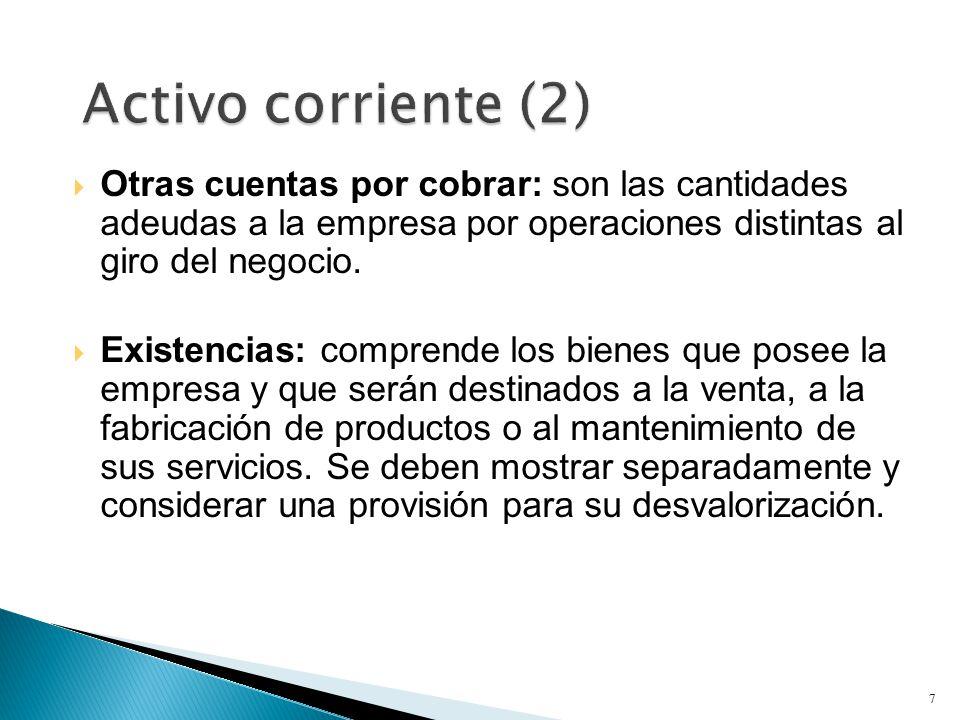 Activo corriente (2) Otras cuentas por cobrar: son las cantidades adeudas a la empresa por operaciones distintas al giro del negocio.