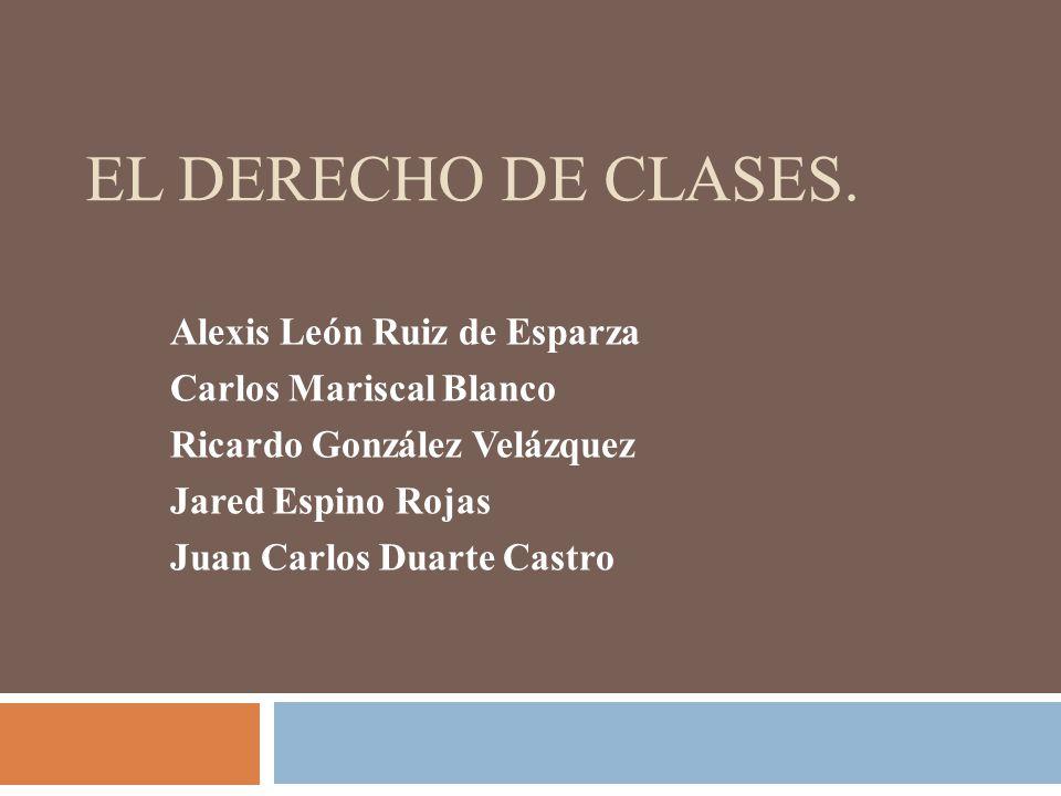 El Derecho de clases. Alexis León Ruiz de Esparza