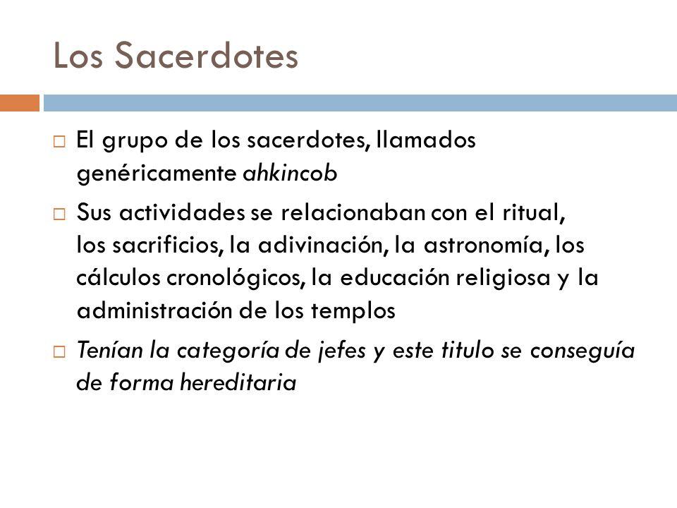 Los Sacerdotes El grupo de los sacerdotes, llamados genéricamente ahkincob.