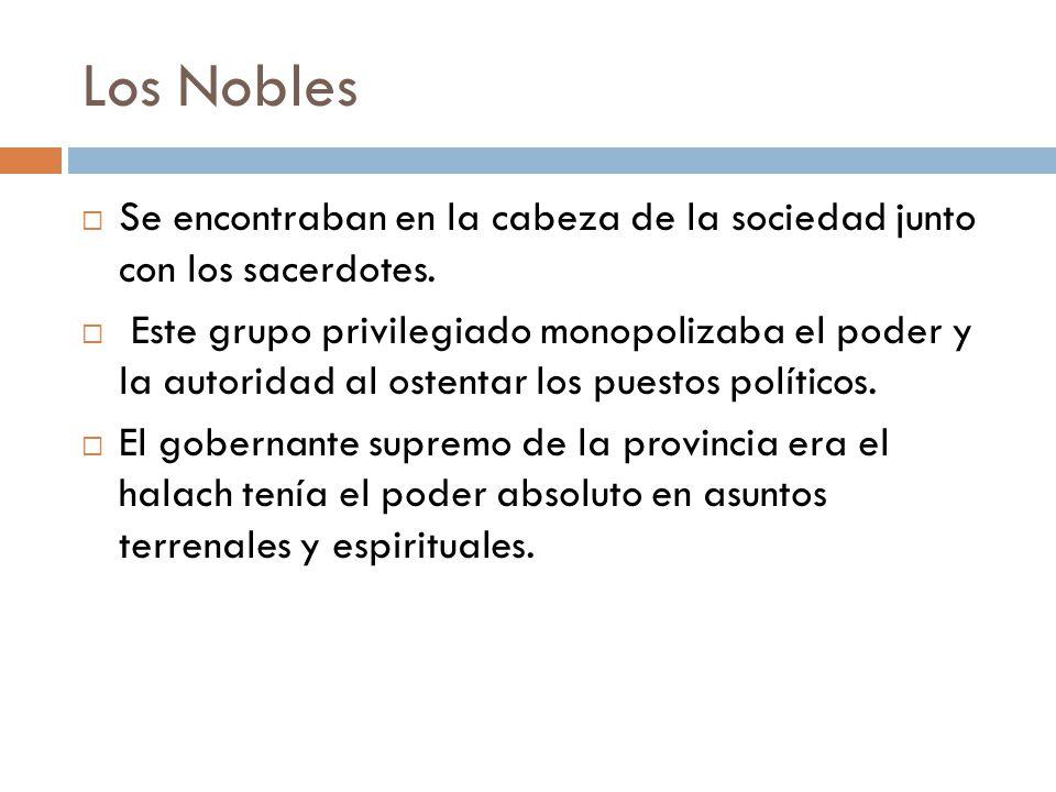 Los Nobles Se encontraban en la cabeza de la sociedad junto con los sacerdotes.