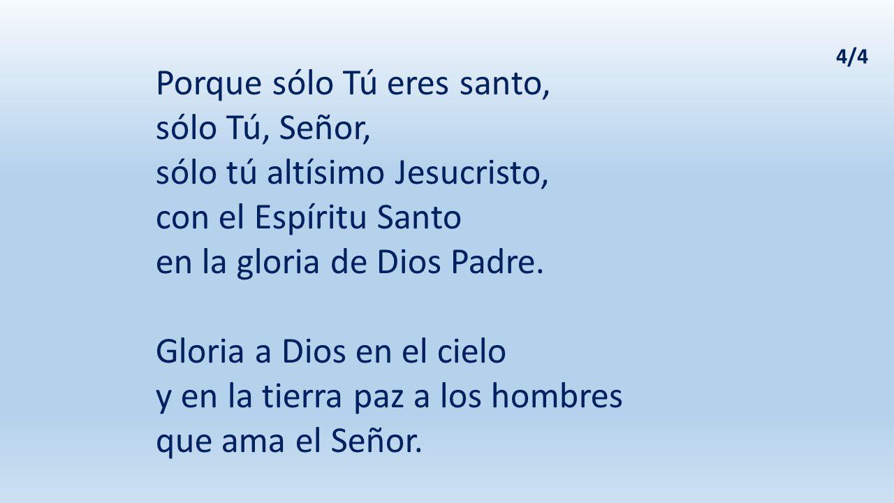 Porque sólo Tú eres santo, sólo Tú, Señor,