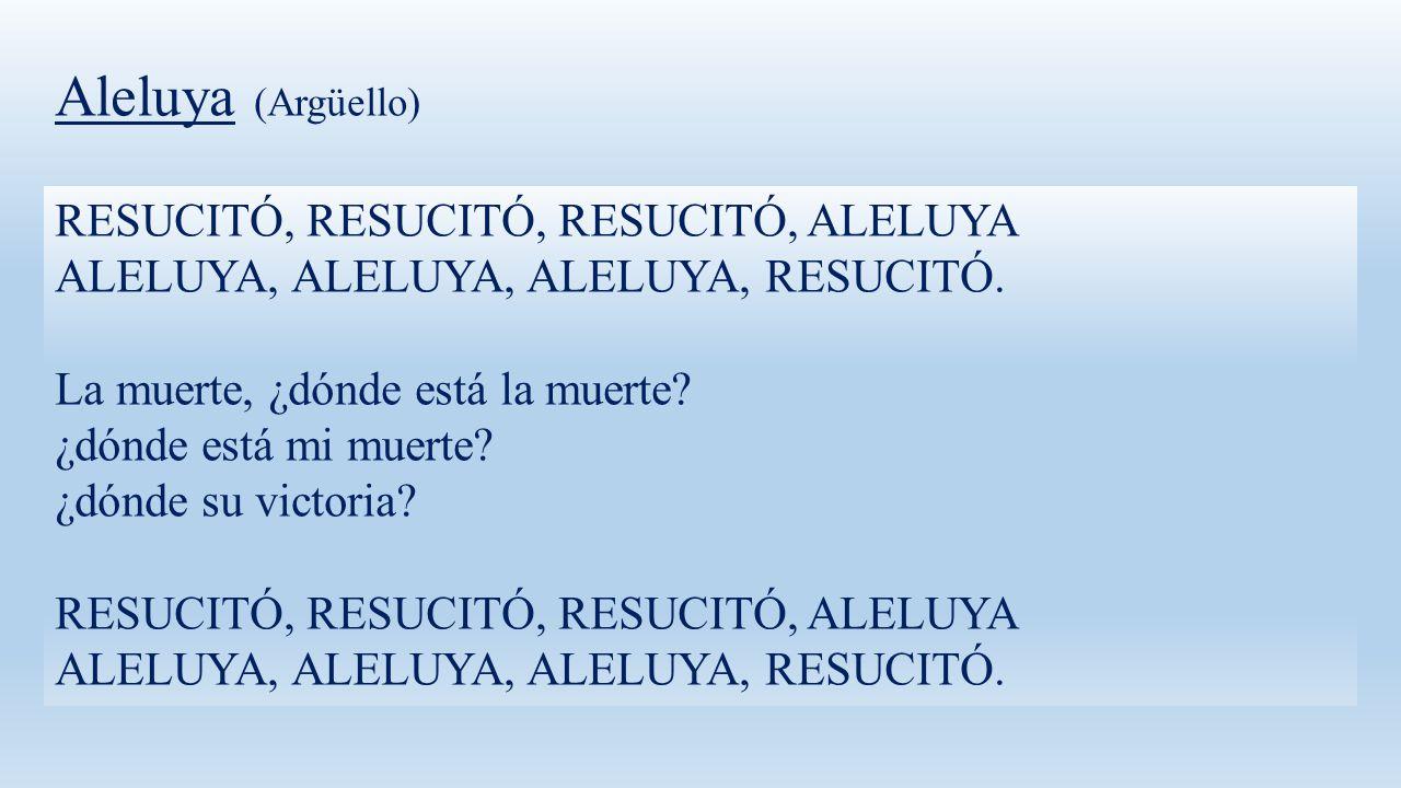 Aleluya (Argüello) RESUCITÓ, RESUCITÓ, RESUCITÓ, ALELUYA