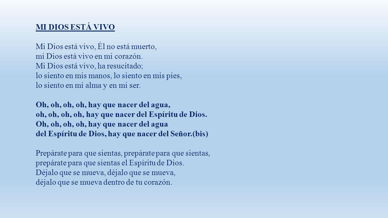 MI DIOS ESTÁ VIVO Mi Dios está vivo, Él no está muerto, mi Dios está vivo en mi corazón. Mi Dios está vivo, ha resucitado;