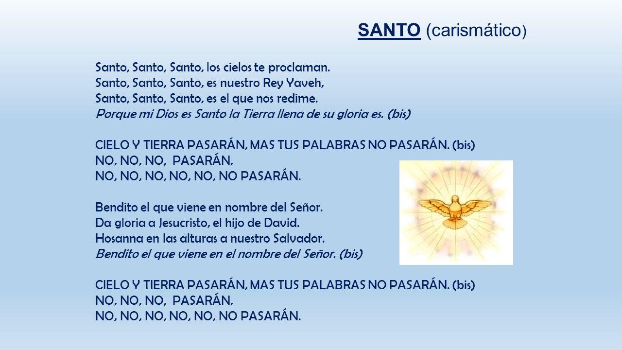SANTO (carismático) Santo, Santo, Santo, los cielos te proclaman.