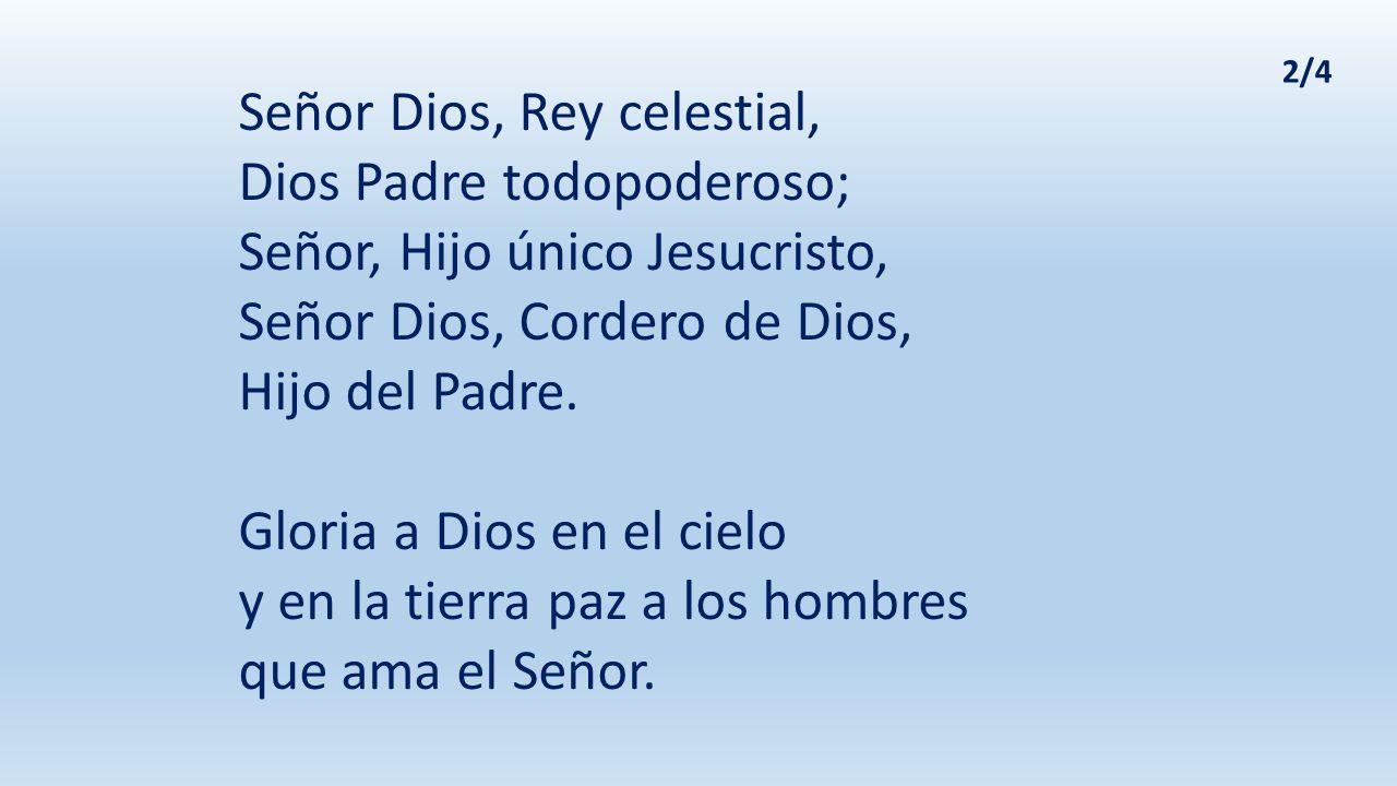 Señor Dios, Rey celestial, Dios Padre todopoderoso;