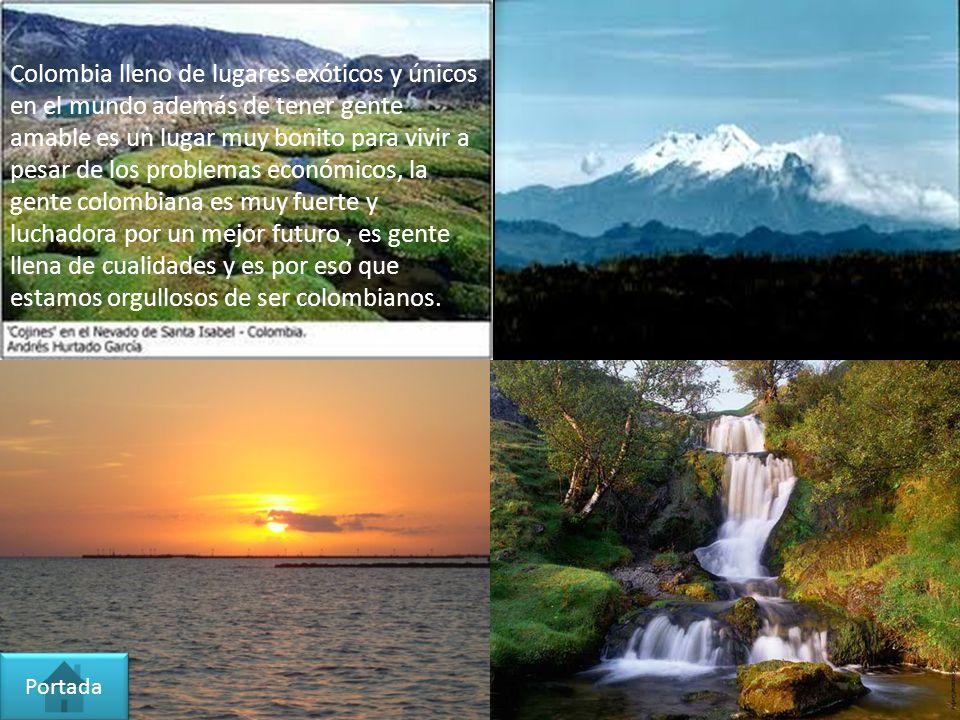 Colombia lleno de lugares exóticos y únicos en el mundo además de tener gente amable es un lugar muy bonito para vivir a pesar de los problemas económicos, la gente colombiana es muy fuerte y luchadora por un mejor futuro , es gente llena de cualidades y es por eso que estamos orgullosos de ser colombianos.