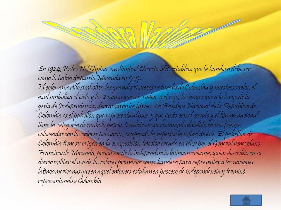 Bandera Nacional En 1924, Pedro Nel Ospina, mediante el Decreto 861, establece que la bandera debe ser como lo había dispuesto Miranda en 1707.
