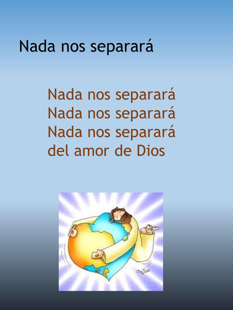 Nada nos separará Nada nos separará del amor de Dios