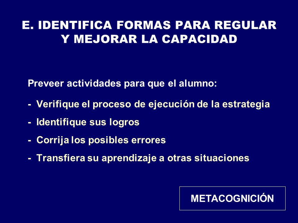 E. IDENTIFICA FORMAS PARA REGULAR Y MEJORAR LA CAPACIDAD