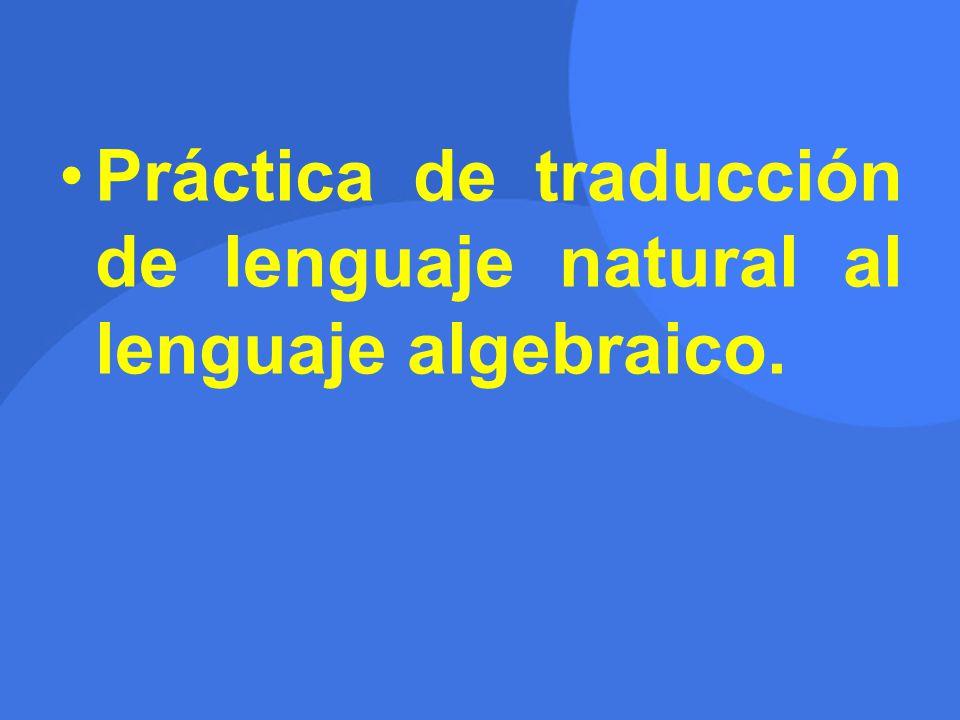 Práctica de traducción de lenguaje natural al lenguaje algebraico.