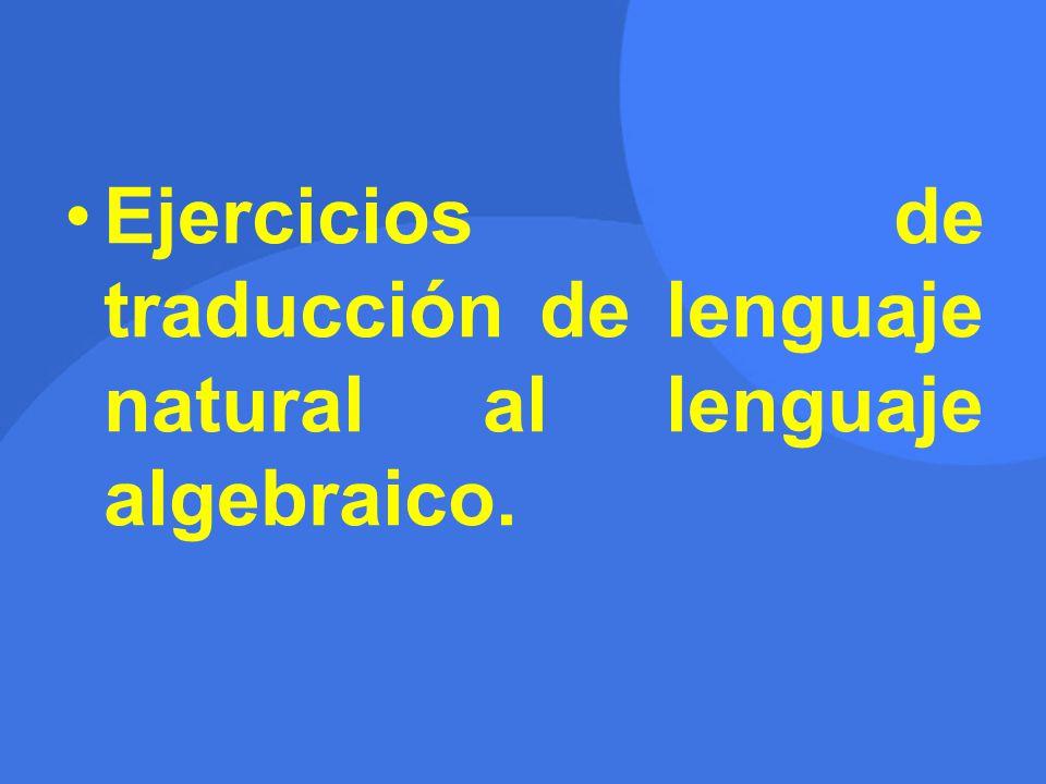 Ejercicios de traducción de lenguaje natural al lenguaje algebraico.