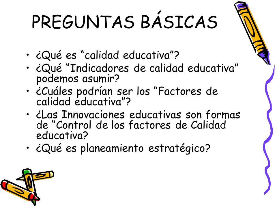 PREGUNTAS BÁSICAS ¿Qué es calidad educativa
