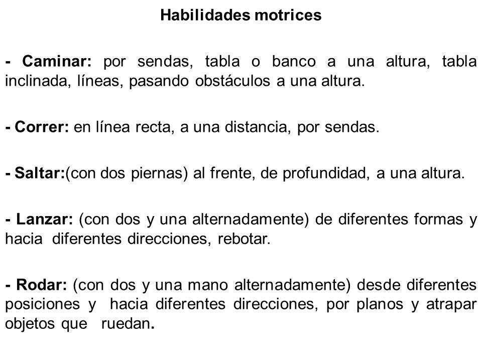 Habilidades motrices - Caminar: por sendas, tabla o banco a una altura, tabla inclinada, líneas, pasando obstáculos a una altura.