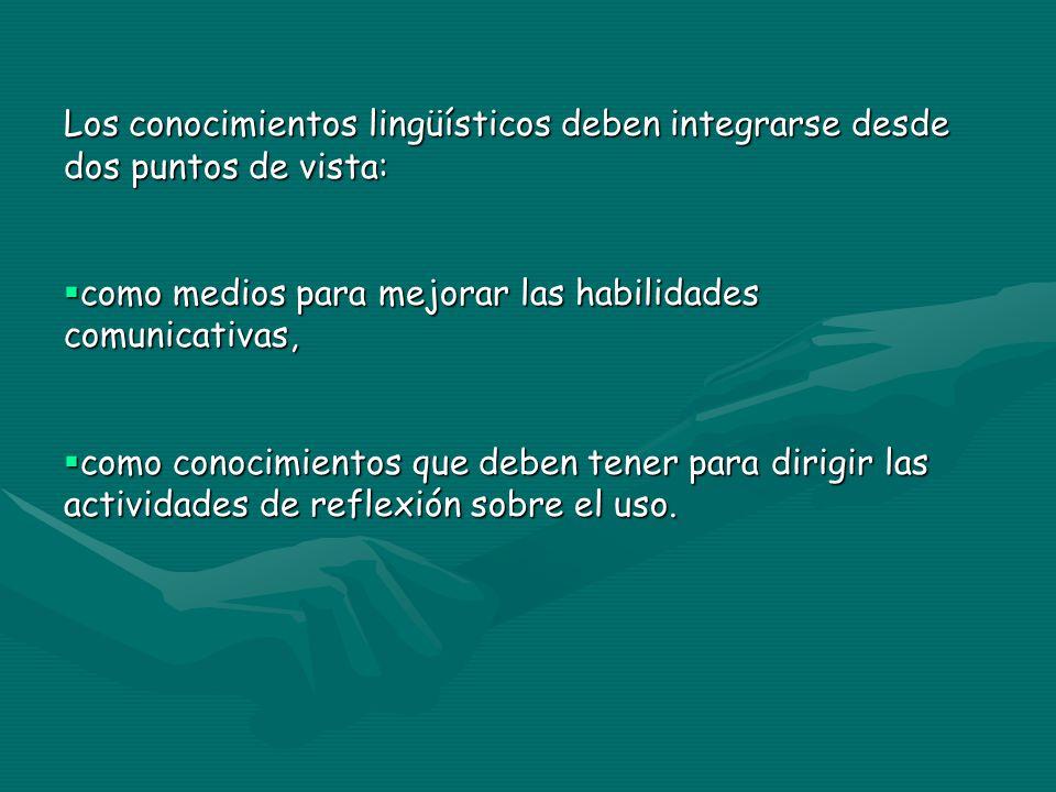 Los conocimientos lingüísticos deben integrarse desde dos puntos de vista: