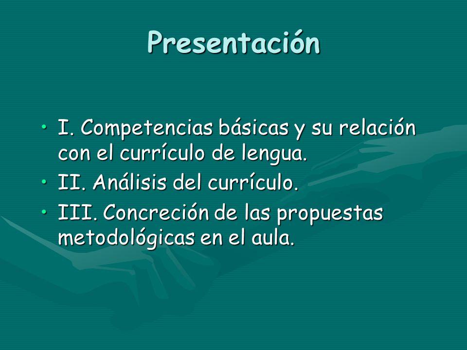 Presentación I. Competencias básicas y su relación con el currículo de lengua. II. Análisis del currículo.