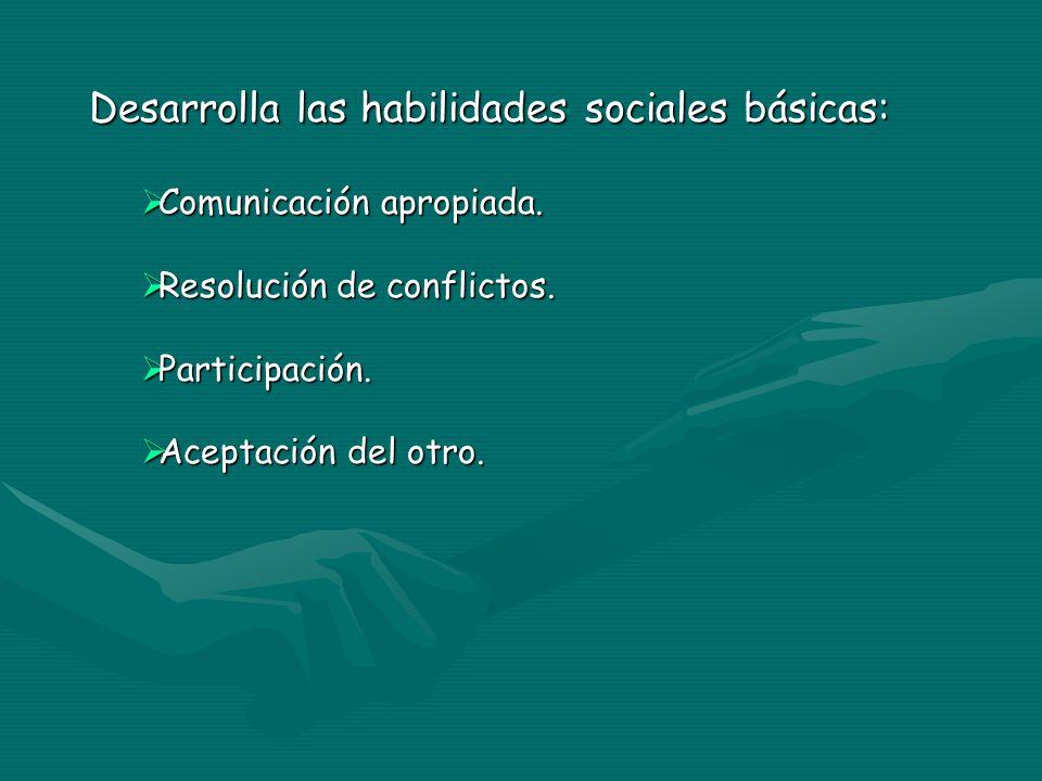 Desarrolla las habilidades sociales básicas: