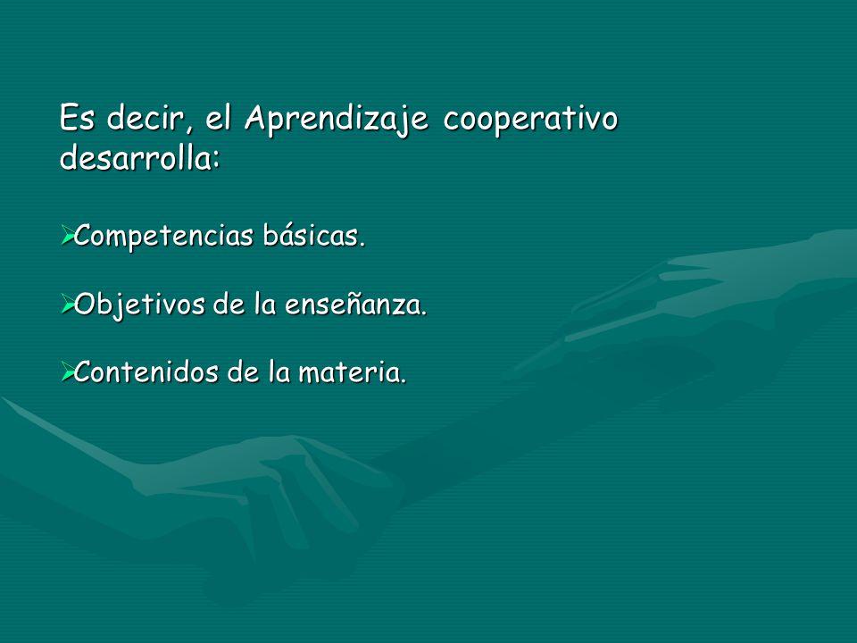 Es decir, el Aprendizaje cooperativo desarrolla: